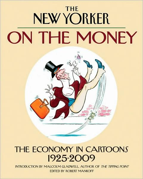The New Yorker: On the Money, The economy in cartoons, 1925-2009